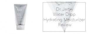 Dr. Jart+ Water Drop Hydrating Moisturizer Review