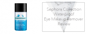 Sephora Collection – Waterproof Eye Makeup Remover Review